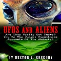 UFOS and Aliens: Are They Really Out There? You Be the Judge: Eyewitness Accounts of the Abducted Audiobook by Hector Z. Gregory Narrated by Harmon Gamble