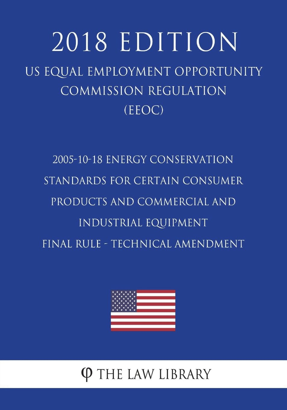 Download 2005-10-18 Energy Conservation Standards for Certain Consumer Products and Commercial and Industrial Equipment - Final rule - technical amendment (US ... Office Regulation) (EERE) (2018 Edition) pdf epub