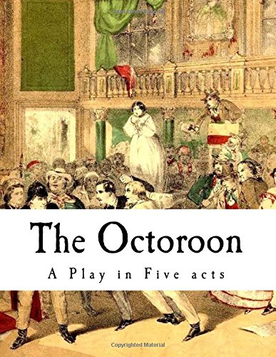 The Octoroon: Life in Louisiana (A Play in Five acts) ebook