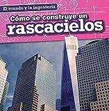 Cómo se construye un rascacielos / How a Skyscraper Is Built (El Mundo Y La Ingeniería / Engineering Our World) (Spanish Edition)