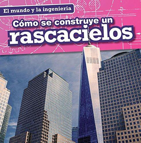 Cómo se construye un rascacielos / How a Skyscraper Is Built (El Mundo Y La Ingeniería / Engineering Our World) (Spanish Edition) by Gareth Stevens Pub
