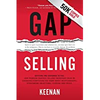 Gap Selling: Getting the Customer to Yes: How Problem-Centric Selling Increases Sales by Changing Everything You Know…