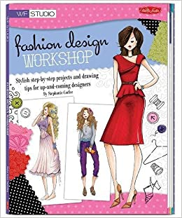 Fashion Design Workshop Stylish Step By Projects And Drawing Tips For Up Coming Designers Walter Foster Studio Stephanie Corfee 8601234627937
