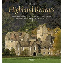 Highland Retreats: The Architecture and Interiors of Scotland's Romantic North