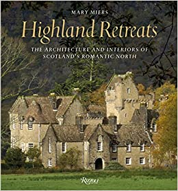 highland retreats the architecture and interiors of scotland s