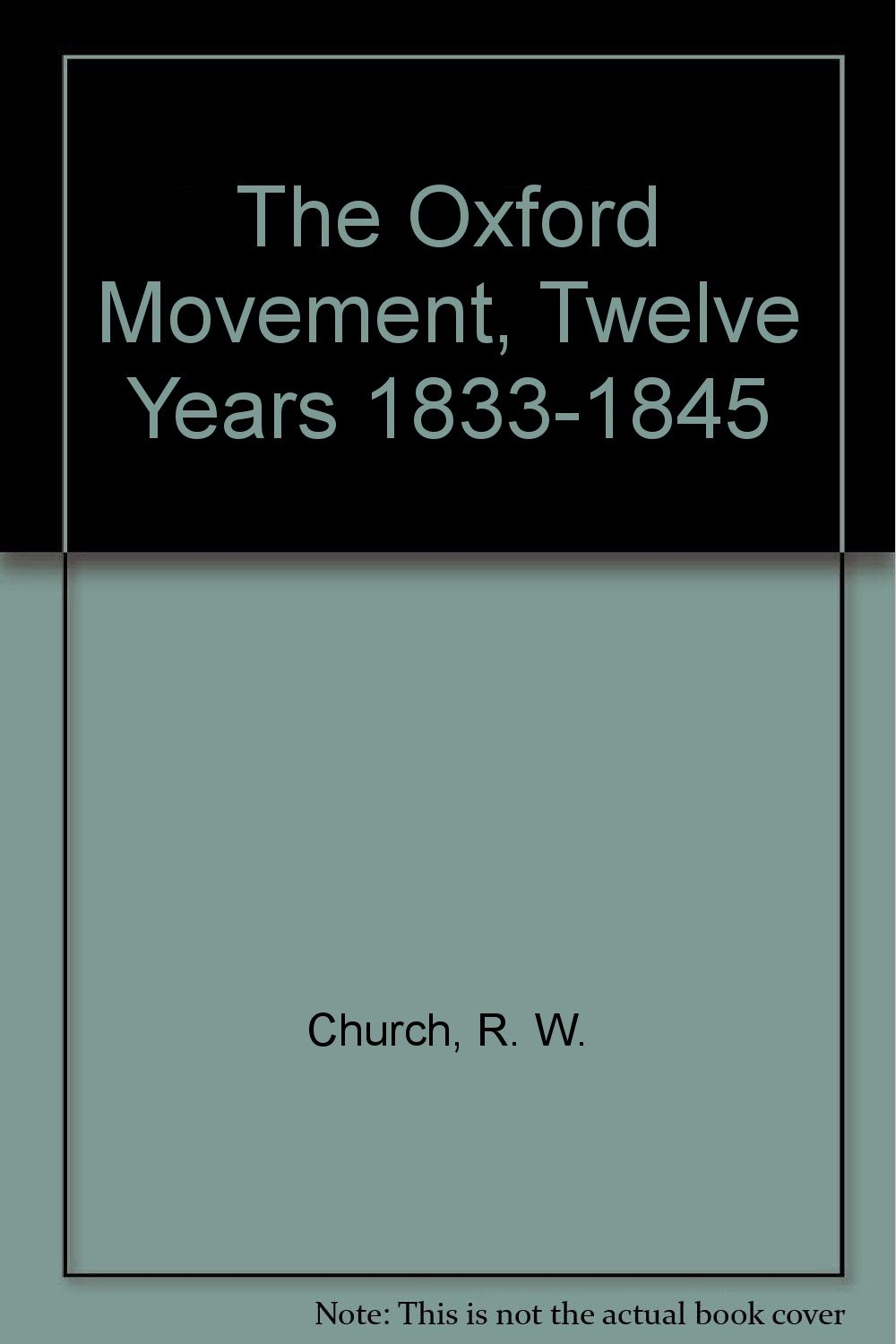 The Oxford movement, : Twelve years, 1833-1845, : R. W Church: Amazon.com:  Books