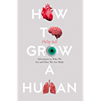 How to Grow a Human: Adventures in Who We Are and How We Are Made (English Edition)