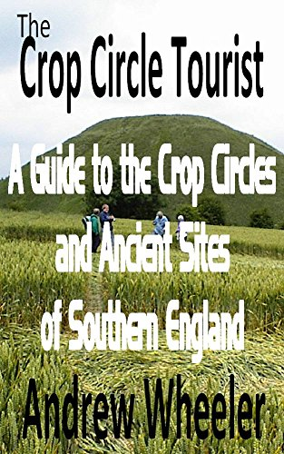 (The Crop Circle Tourist: A Guide to the Crop Circles and Ancient Sites of Southern England)