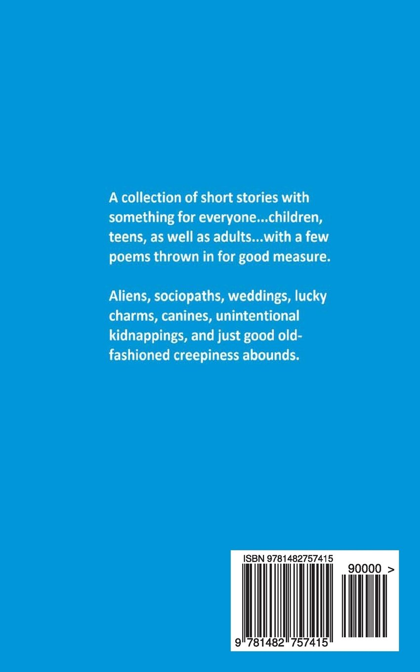 A Collection Of Poems And A Few Short Stories For Good Measure