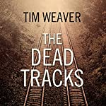 The Dead Tracks: David Raker Mystery Series, Book 2 | Tim Weaver