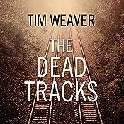 The Dead Tracks: David Raker Mystery Series, Book 2   Tim Weaver