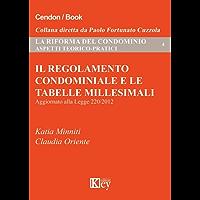 Il regolamento condominiale e le tabelle millesimali: Aggiornato alla Legge 220/2012 (La riforma del condominio: aspetti teorico-pratici Vol. 4)
