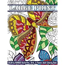 Large Print Color By Number Butterflies, Birds, and Flowers Adult Coloring Book (Beautiful Adult Coloring Books) (Volume 81)