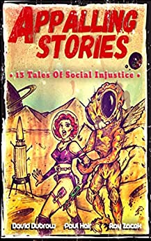 Appalling Stories: 13 Tales of Social Injustice by [Dubrow, David, Hair, Paul, Zacek, Ray]