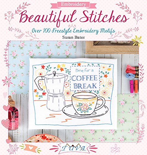 Beautiful Stitches: Over 100 Freestyle Embroidery Motifs