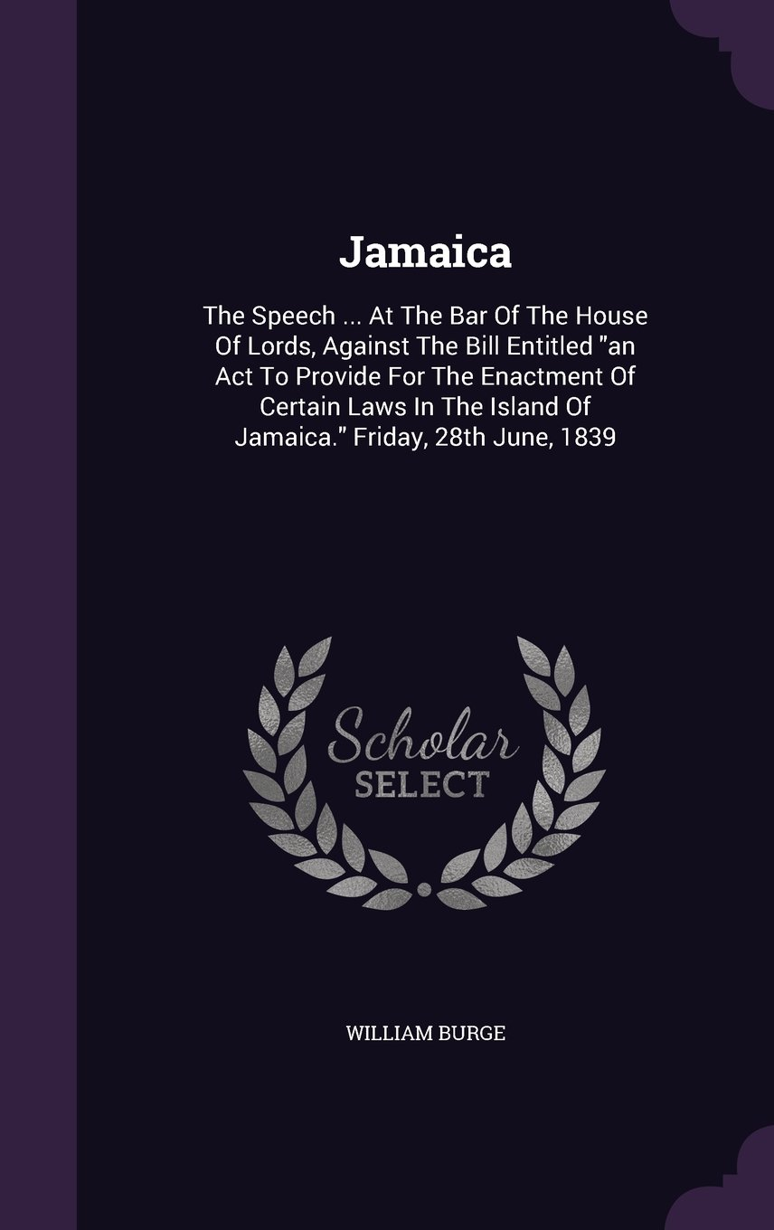 Jamaica: The Speech ... At The Bar Of The House Of Lords, Against The Bill Entitled