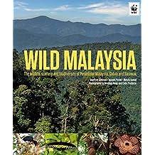Wild Malaysia: The Wildlife, Scenery, and Biodiversity of Peninsular Malaysia, Sabah, and Sarawak