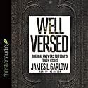 Well Versed: Biblical Answers to Today's Tough Issues Audiobook by James L. Garlow Narrated by James L. Garlow