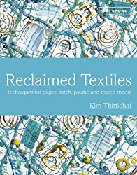 Reclaimed Textiles: Techniques for Paper, Stitch, Plastic and Mixed Media