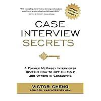 Case Interview Secrets: A Former McKinsey Interviewer Reveals How to Get Multiple...