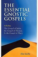 The Essential Gnostic Gospels: Including the Gospel of Judas, the Gospel of Thomas & the Gospel of Mary Paperback