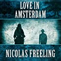 Love in Amsterdam: Van De Valk, Book 1 Audiobook by Nicolas Freeling Narrated by Christopher Oxford