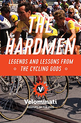 (The Hardmen: Legends and Lessons from the Cycling Gods)