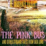 The Pink Bus and Other Strange Tales from Lala Land | G. Michael Vasey
