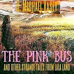The Pink Bus and Other Strange Tales from Lala Land