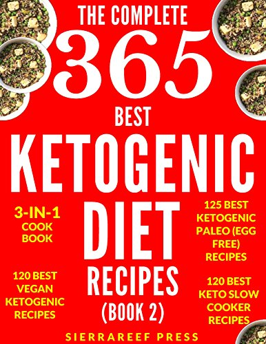 KETOGENIC DIET: KETOGENIC RECIPES: 365 MOST DELICIOUS KETOGENIC DIET RECIPES (keto, keto diet, ketogenic eating, ketogenic cooking, vegan keto, keto slow cooker, keto paleo, paleo, low carb, healthy) by SierraReef Press