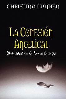 La Conexión Angelical: Divinidad en la Nueva Energía (Spanish Edition)