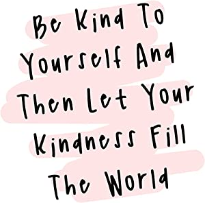 Be Kind To Yourself - Motivational Wall Decor Art Print with a white background - 8x10 unframed artwork printed on photograph paper