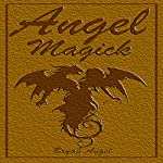 Angel Magick: They Save Your Soul, They Enhance Your Life | Bryan Magick