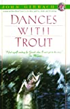 Dances with Trout (John Gierach's Fly-Fishing Library)