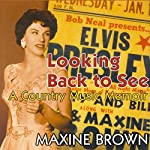 Looking Back to See: A Country Music Memoir | Maxine Brown
