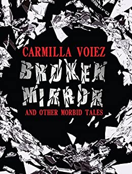 Broken Mirror and Other Morbid Tales by [Voiez, Carmilla]