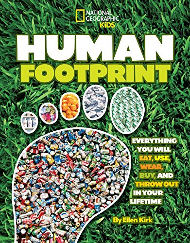 Human Footprint: Everything You Will Eat, Use, Wear, Buy, and Throw Out in Your Lifetime (National Geographic Kids)