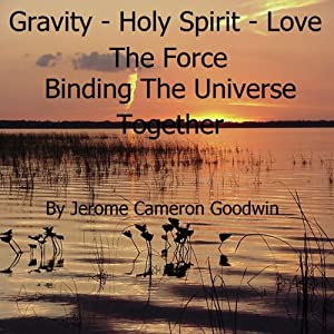 Gravity - Holy Spirit - Love - The Force Binding the Universe Together Audiobook