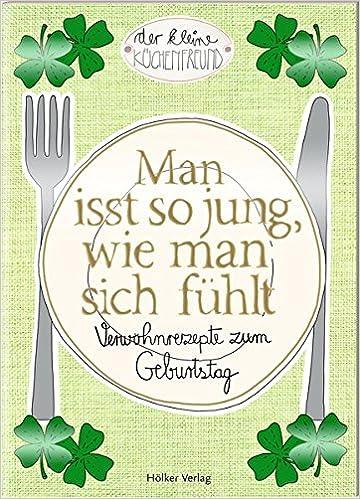 Man isst so jung, wie man sich fühlt: Verwöhnrezepte zum Geburtstag ...