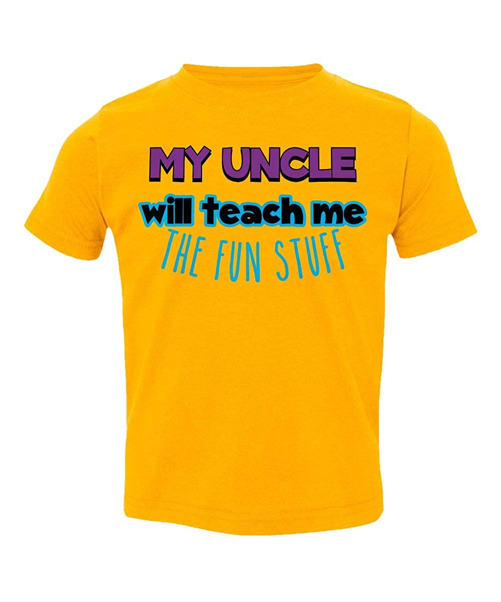 Societee My Uncle Will Teach Me The Fun Stuff Cute Little Kids Girls Boys Toddler T-Shirt