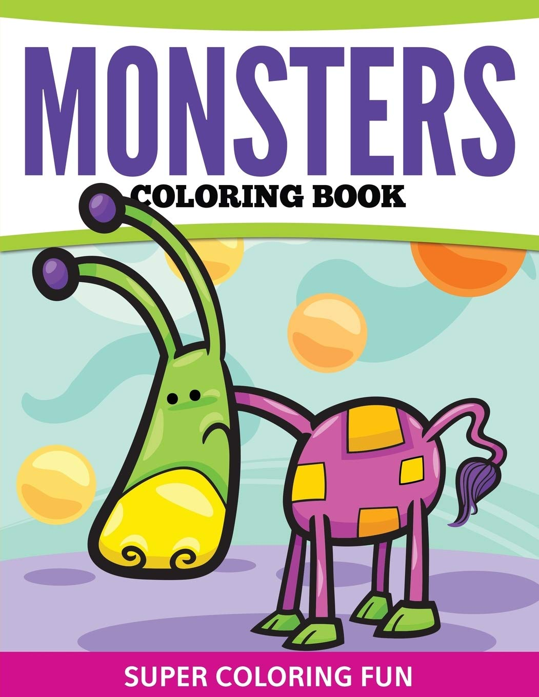 Monsters Coloring Book Super Coloring Fun Publishing Llc Speedy 9781681458052 Amazon Com Books