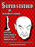 img - for Superstition and Sabotage:: Viktor Korchnoi's Quest for Immortality book / textbook / text book