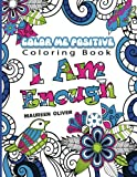 Color Me Positive: Positive Affirmations to Color and Live By (Volume 1)