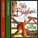The Show Hörbuch von Tilly Bagshawe Gesprochen von: Scarlett Mack