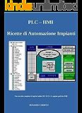 PLC - HMI Ricette per Automazione Impianti: La più completa raccolta delle migliori soluzioni IEC 61131-3 per l'automazione di impianti tecnologici