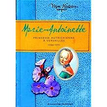 MARIE-ANTOINETTE PRINCESSE AUTRICHIENNE À VERSAILLES 1769-1771