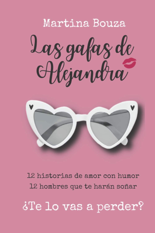 Las gafas de Alejandra: 12 historias de amor con humor. 12 hombres que te harán soñar ¿Te lo vas a perder?: Amazon.es: Bouza, Martina: Libros