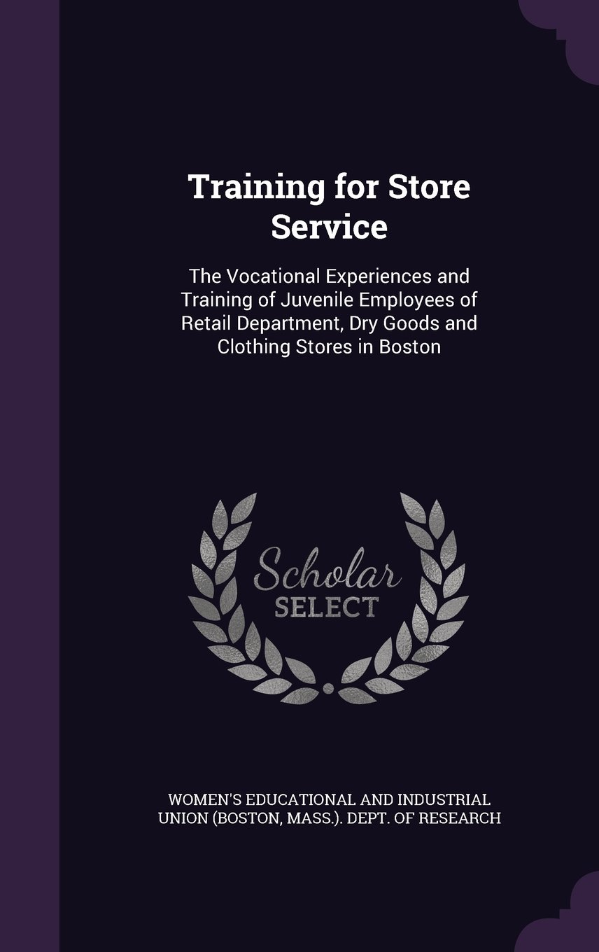 Download Training for Store Service: The Vocational Experiences and Training of Juvenile Employees of Retail Department, Dry Goods and Clothing Stores in Boston pdf