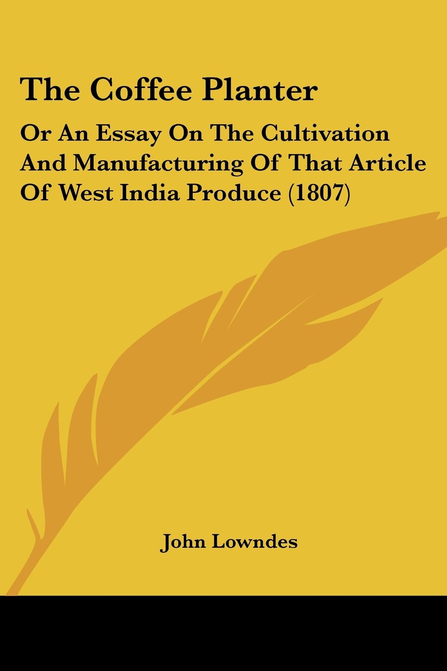The Coffee Planter: Or An Essay On The Cultivation And Manufacturing Of That Article Of West India Produce (1807) pdf epub