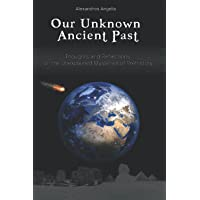 Our Unknown Ancient Past: Thoughts and Reflections on the Unexplained Mysteries of Prehistory